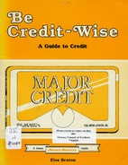 Be Credit Wise: A Guide to Credit by Elsa…
