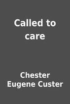 Called to care by Chester Eugene Custer