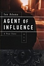 Agent of Influence: A True Story by Ian…