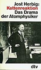 Kettenreaktion : das Drama der Atomphysiker…