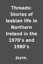 Threads: Stories of lesbian life in Northern…