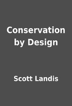 Conservation by Design by Scott Landis