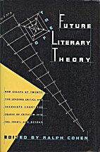 The Future of Literary Theory by Ralph Cohen
