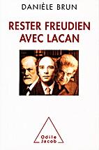 Rester Freudien avec Lacan by Brun Danièle…