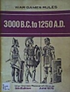 War games rules: 3000 B.C. to 1250 A.D by…