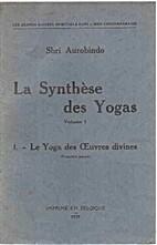 La Synthese des Yogas I - Le Yoga des…