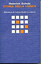 Storia della logica by Heinrich Scholz
