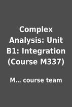 Complex Analysis: Unit B1: Integration…