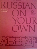 Russian on Your Own: Course in Six Parts…