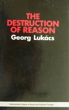 The Destruction of Reason by Georg Lukacs