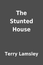 The Stunted House by Terry Lamsley