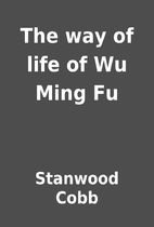 The way of life of Wu Ming Fu by Stanwood…