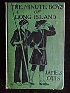 The Minute Boys of Long Island by James Otis