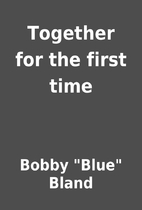 Together for the first time by Bobby Blue…