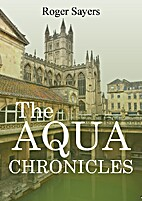 The Aqua Chronicles by Roger Sayers