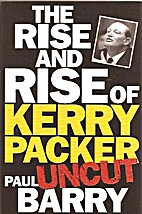 The Rise and Rise of Kerry Packer Uncut by…