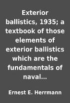 Exterior ballistics, 1935; a textbook of…