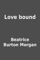 Love bound by Beatrice Burton Morgan