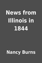 News from Illinois in 1844 by Nancy Burns