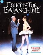 Dancing for Balanchine by Merrill Ashley