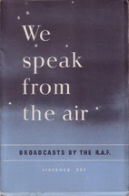 We speak from the air Broadcasts by the…