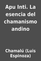 Apu Inti. La esencia del chamanismo andino…