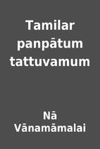 Tamilar panpātum tattuvamum by Nā…