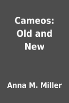 Cameos: Old and New by Anna M. Miller