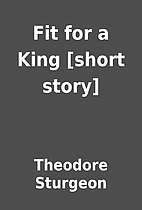 Fit for a King [short story] by Theodore…