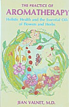 The Practice of Aromatherapy: A Classic…