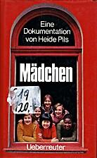 Mädchen: eine Dokumentation by Heide…