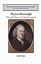 Peyton Randolph: First Father of Our Country…