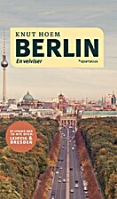 Berlin : med Leipzig & Dresden by Knut Hoem