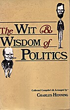 Wit and Wisdom of Politics by Chuck Henning