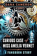 The Curious Case of Miss Amelia Vernet by…