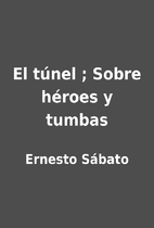 El túnel ; Sobre héroes y…