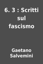 6. 3 : Scritti sul fascismo by Gaetano…