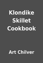 Klondike Skillet Cookbook by Art Chilver