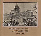 Capitols of Texas: A Visual History by Sara…