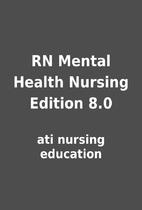 RN Mental Health Nursing Edition 8.0 by ati…