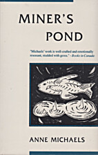 Miner's Pond by Anne Michaels