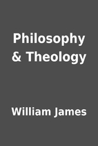 Philosophy & Theology by William James