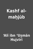 Kashf al-maḥjūb by ʻAlī ibn ʻUs̲mān…