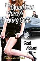 The Chauffeur Wore an Evening Gown by Roni…