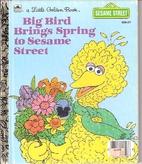 Big Bird Brings Spring to Sesame Street by…