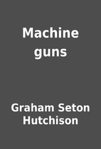 Machine guns by Graham Seton Hutchison