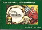 Prince Edward County Memories by Alan R.…