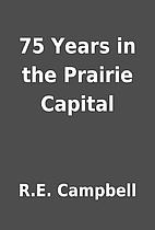 75 Years in the Prairie Capital by R.E.…