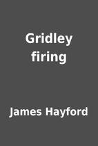 Gridley firing by James Hayford