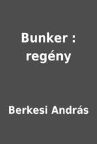Bunker : regény by Berkesi András